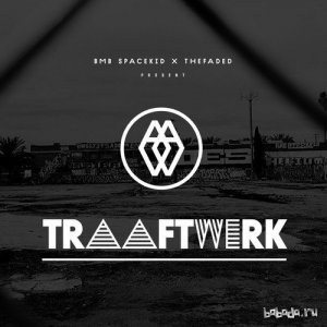 BMB Spacekid & thefaded. - Traaftwerk EP (2014)