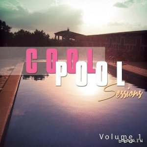 Cool Pool Sessions Vol 1 Chill House Beach Tunes (2015)