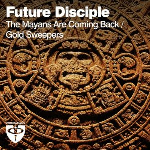 Future Disciple - The Mayans Are Coming Back, Gold Sweepers (2015)