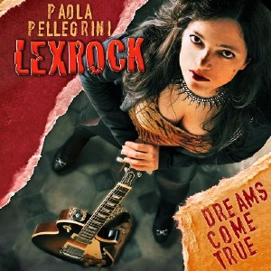 Paola Pellegrini Lexrock - Dreams Come True (2015)