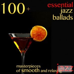 100+ Essential Jazz Ballads (Masterpieces of Smooth and Relaxing Jazz) (2015)