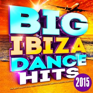 Big Ibiza Dance Hits - The Best Dance Club Hits for Holidays Bbq's & Beach Parties