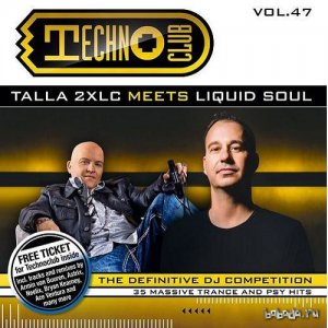 Techno Club vol. 47 (mixed by Talla 2XLC meets Liquid Soul) (2015)