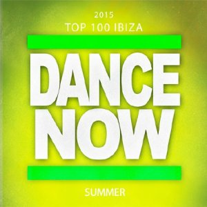 2015 Top 100 Ibiza Dance Now Summer (2015)