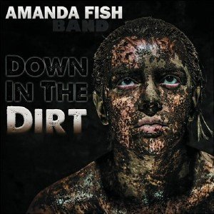 Amanda Fish Band - Down In The Dirt (2015)