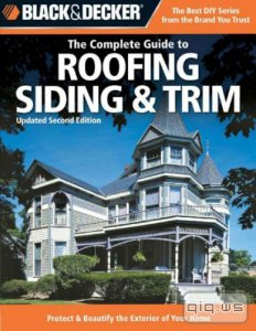 Black & Decker. The Complete Guide to Roofing Siding & Trim/Chris Marshall/2008