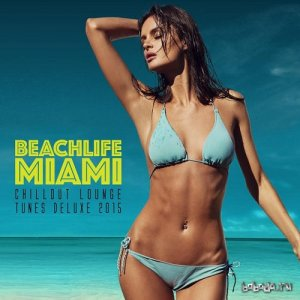 Beachlife Miami Chillout Lounge Tunes Deluxe (2015)
