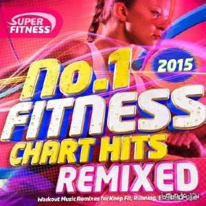 No.1 Fitness Chart Hits Remixed 2015 (Workout Music Remixes for Keep Fit, Running, Exercise & Gym) (2015)