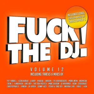 Christopher S presents - Fuck The DJ! Vol. 12 (2015)