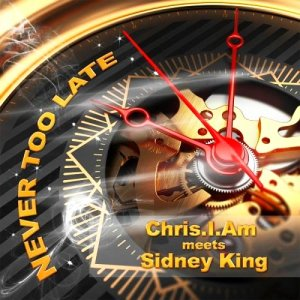 Chris.I.Am Meets Sidney King - Never Too Late (2015)
