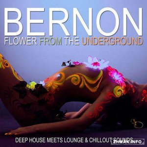 Bernon - Flower from the Underground Deep House Meets Lounge and Chill Out Sounds (2015)