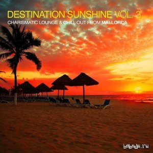 Destination Sunshine Vol 3 Charismatic Lounge and Chill out from Mallorca (2015)