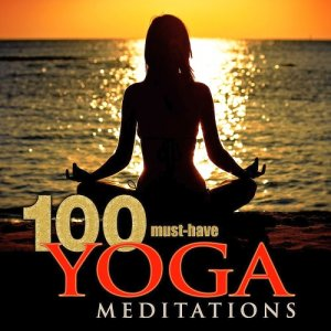 100 Must-Have Yoga Meditations: Relaxation Music With Sounds of Nature (2015)