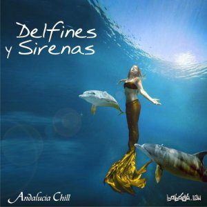 Andalucia Chill - Delfines y Sirenas Dolphins and Mermaids Vol 2 (2015)