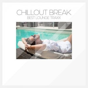 Chillout Break Best Lounge Traxx (2015)