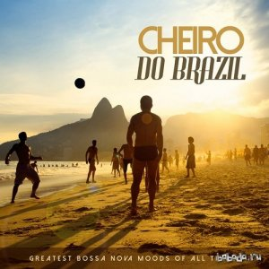 Cheiro Do Brazil Greatest Bossa Nova Moods of All Times (2015)