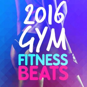 2016 Gym Music - 2016 Gym Fitness Beats (2015)