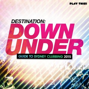 Destination Down Under - Guide to Sydney Clubbing (2015)