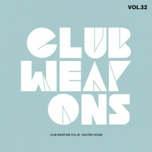 Club Weapons Vol.32 (Electro House) (2015)