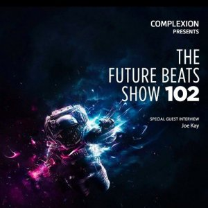 Complexion x Joe Kay - The Future Beats Show 102 (2015)