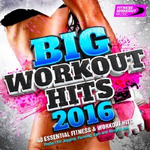 Big Workout Hits 2016 (40 Essential Fitness & Workout Hits) (2016)