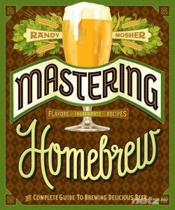 Randy Mosher / Рэнди Мошер - Mastering Homebrew: The Complete Guide to Brewing Delicious Beer / Полное руководство по варке великолепного пива