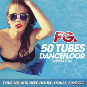 50 Tubes Dancefloor Spring 2016 by FG (Tous les Hits Deep House, House, Electro) (2016)