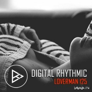 Digital Rhythmic - Loverman 125 KissFM 2.0 Radio Show (2016)