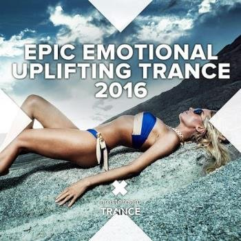 Epic Emotional Uplifting Trance 2016 (2016)