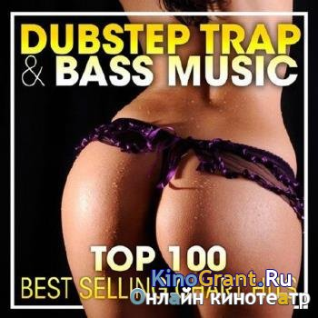 VA - Top 100 Dubstep Trap & Bass Music (2017)