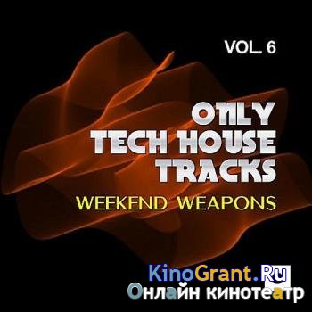 VA - Only Tech House Tracks Vol.6 (Weekend Weapons) (2017)