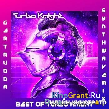 Turbo Knight - Best Of Turbo Knight (Synthwave Mix) (2019)